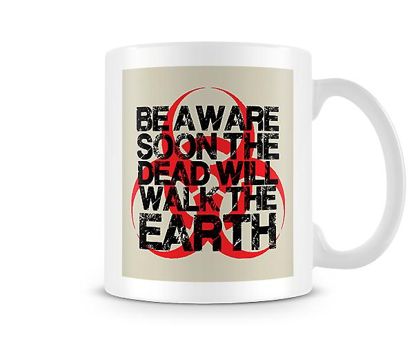 Be Aware Soon The Dead Will Walk On Earth Mug