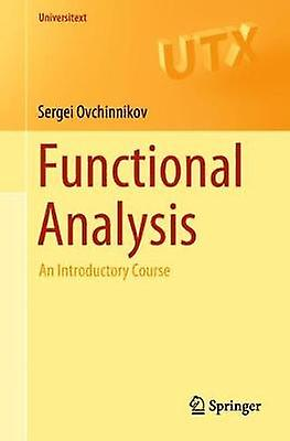 Functional Analysis - An Introductory Course by Functional Analysis - A