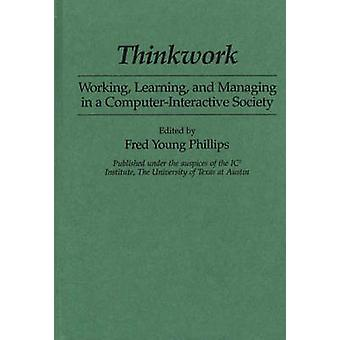 Thinkwork Working Learning and Managing in a ComputerInteractive Society by Phillips & Fred Young
