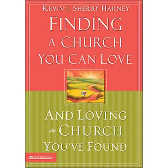 Finding a Church You Can Love and Loving the Church Youve Found by Harney & Kevin
