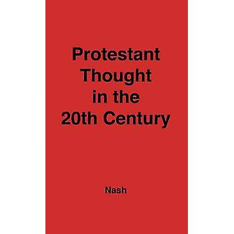 Protestant Thought in the Twentieth Century Whence  Whither by Nash & Arnold Samuel