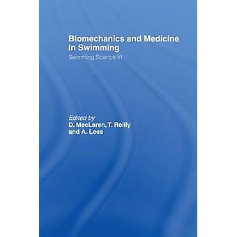 Biomechanics and Medicine in Swimming Swimming Science VI by MacLaren & D.