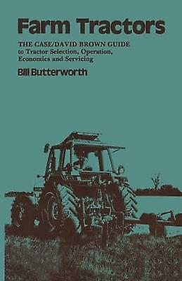 Farm Tractors  The Case Guide to Tractor Selection Operation Economics and Servicing by Butterworth & Bill.