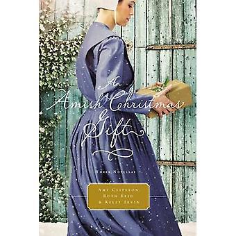 An Amish Christmas Gift Three Amish Novellas by Clipston & Amy