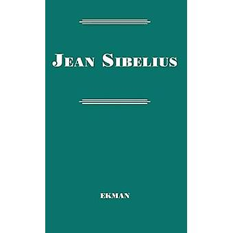 Jean Sibelius His Life and Personality by Ekman & Karl