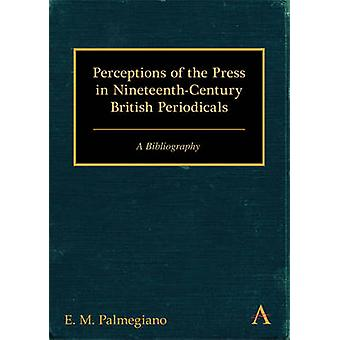Perceptions of the Press in NineteenthCentury British Periodicals A Bibliography by Palmegiano & E. M.