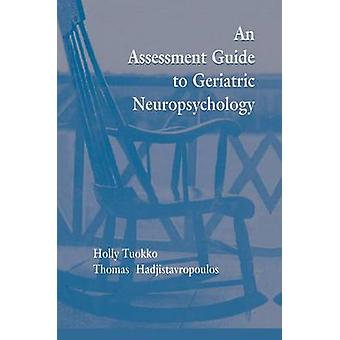An Assessment Guide To Geriatric Neuropsychology by Tuokko & Holly