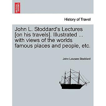 John L. Stoddards Lectures on his travels. Illustrated ... with views of the worlds famous places and people etc. by Stoddard & John Lawson