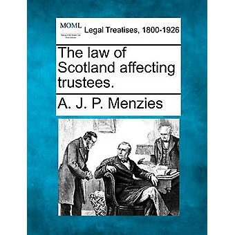 The law of Scotland affecting trustees. by Menzies & A. J. P.