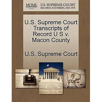 U.S. Supreme Court Transcripts of Record U S v. Macon County by U.S. Supreme Court