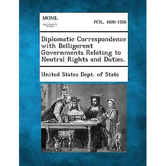 Diplomatic Correspondence with Belligerent Governments Relating to Neutral Rights and Duties. by United States Dept of State