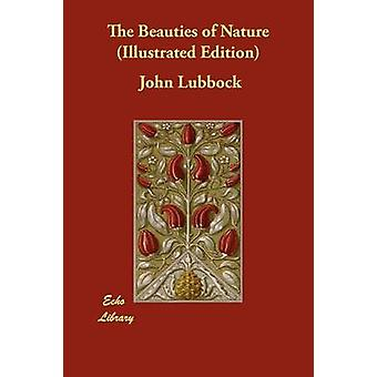 The Beauties of Nature Illustrated Edition by Lubbock & John