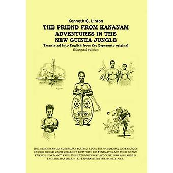 The Friend from Kananam Adventures in the New Guinea Jungle by Linton & Kenneth G.