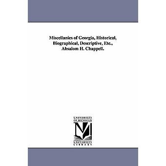 Miscellanies of Georgia Historical Biographical Descriptive Etc. Absalom H. Chappell. by Chappell & Absalom Harris.