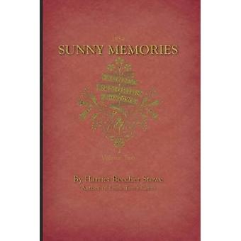 Sunny Memories of Foreign Lands V2 by Stowe & Harriet Beecher