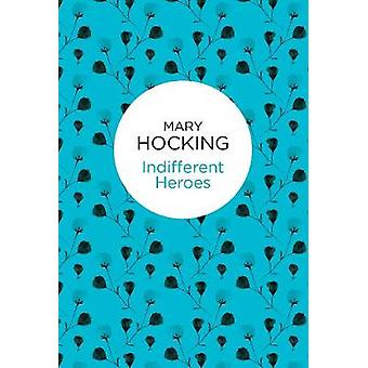 Indifferent Heroes by Hocking & Mary