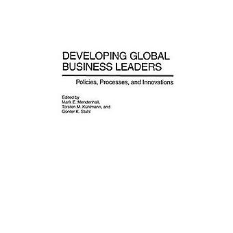 Developing Global Business Leaders Policies Processes and Innovations by Kuhlmann & Torsten