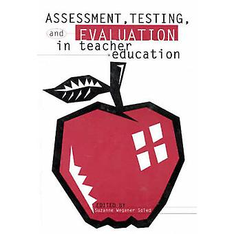 Assessment Testing and Evaluation in Teacher Education by Soled & Suzanne Wegener