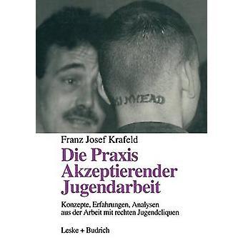 Die Praxis Akzeptierender Jugendarbeit Konzepte Erfahrungen Analysen aus der Arbeit mit rechten Jugendcliquen Krafeld & Franz Josef