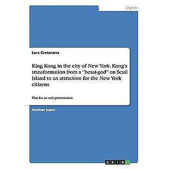 King Kong in the city of New York. Kongs transformation from a beastgod on Scull Island to an attraction for the New York citizens by Cvetanova & Lora