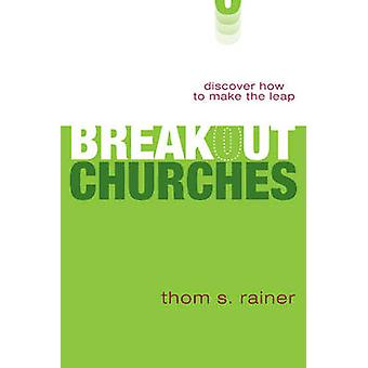 Breakout Churches - Discover How to Make the Leap by Thom S. Rainer -