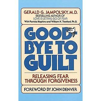 Good-bye to Guilt - Releasing Fear Through Foregivenss by Gerald G. Ja
