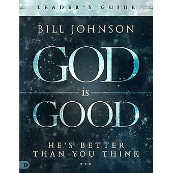 God Is Good Leader's Guide by Bill Johnson - 9780768410372 Book