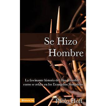 Se Hizo Hombre - A Great Story of How God Became a Man by Pablo Hoff -