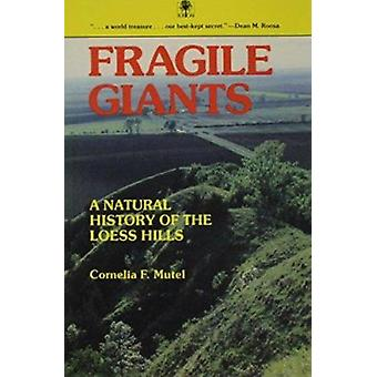 Fragile Giants - A Natural History of the Loess Hills by Cornelia Flei