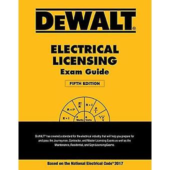 Dewalt Electrical Licensing Exam Guide - Based on the NEC 2017 by Ray