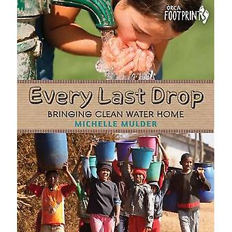 Every Last Drop - Bringing Clean Water Home by Michelle Mulder - 97814