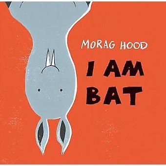 I Am Bat by Morag Hood - 9781492660323 Book
