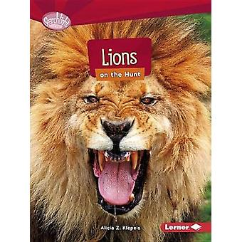 Lions on the Hunt by Alicia Klepeis - 9781512456103 Book