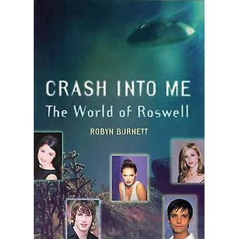Crash into Me - The World of Roswell by Robyn Burnett - 9781550225396