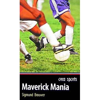 Maverick Mania by Sigmund Brouwer - 9781554690473 Book