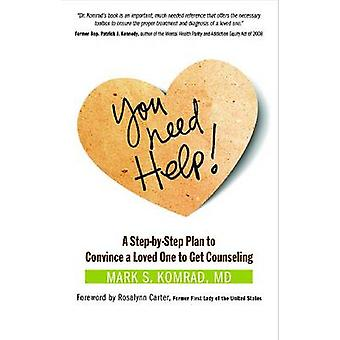 You Need Help! - A Step-by-Step Plan to Convince a Loved One to Get Co