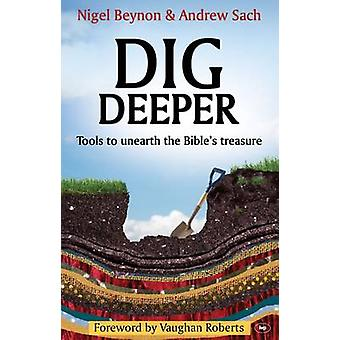 Dig Deeper - Tools to Unearth the Bible's Treasure (New format) by Nig