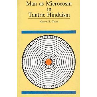 Man as Microcosm in Tantric Hinduism by Grace E. Cairns - 97881730465