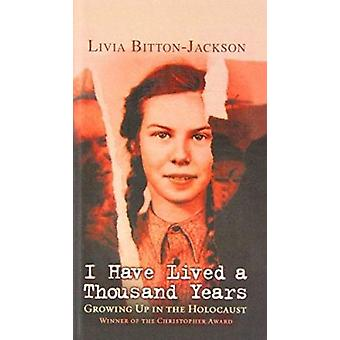 I Have Lived a Thousand Years - Growing Up in the Holocaust by Livia B