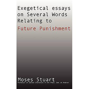 Exegetical Essays on Several Words Relating to Future Punishment by Stuart & Moses