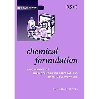 Chemical Formulation An Overview of Surfactant Based Chemical Preparations Used in Everyday Life by Hargreaves & Anthony E