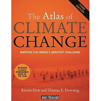 The Atlas of Climate Change by Kirstin Dow & Thomas E. Downing