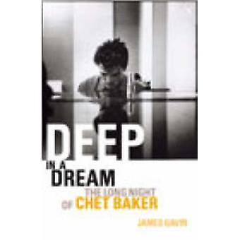 Deep in a Dream - The Long Night of Chet Baker by James Gavin - 978009