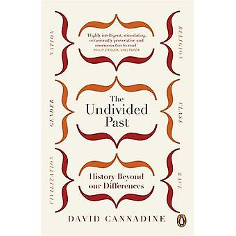 The Undivided Past - History Beyond Our Differences by David Cannadine