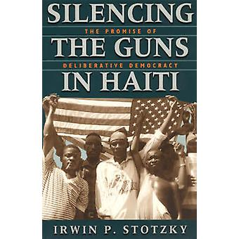 Silencing the Guns in Haiti - The Promise of Deliberative Democracy (N