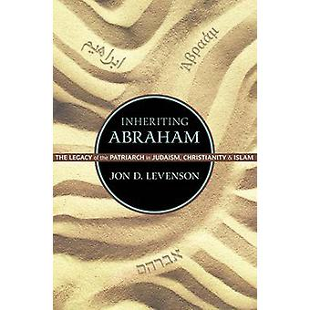 Inheriting Abraham - The Legacy of the Patriarch in Judaism - Christia