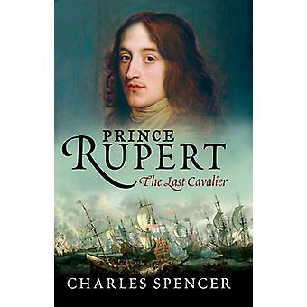 Prince Rupert - de laatste Cavalier door Charles Spencer - 9780753824016 B