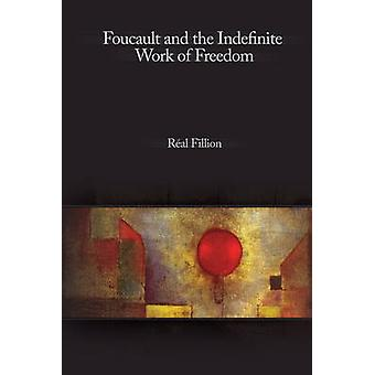 Foucault and the Indefinite Work of Freedom by Real Fillion - 9780776