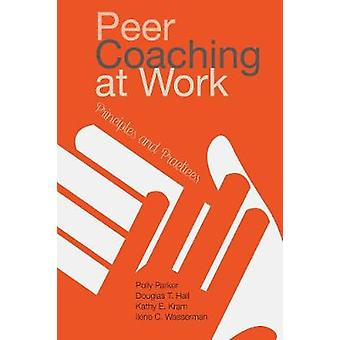 Peer Coaching at Work - Principles and Practices by Polly Parker - 978