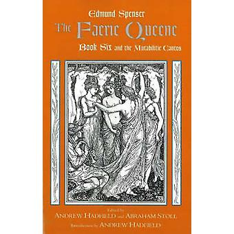 The Faerie Queene - Book Six and the Mutabilitie Cantos - Bk. 6 by Edm